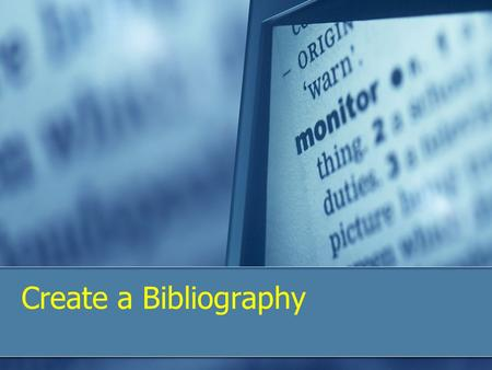 Create a Bibliography. Plagiarism is against the law.