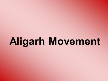 Aligarh Movement.  Aligarh movement was aimed at Not only apprising the British that Muslims are not only responsible for the War and therefore undue.