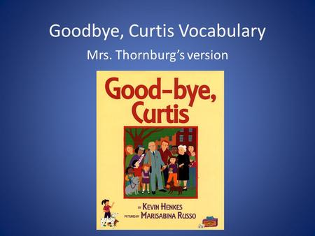 Goodbye, Curtis Vocabulary Mrs. Thornburg's version.