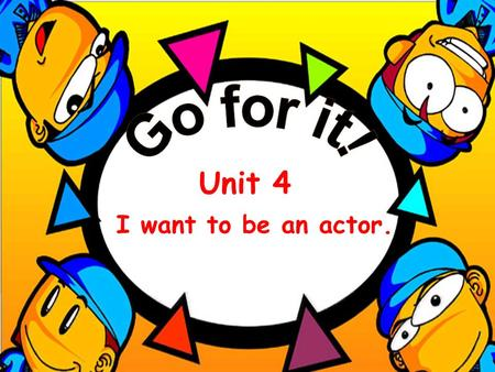I want to be an actor. Unit 4 I want to be a … What do you want to be ? What do you want to be? Why do you like it? Where do you like to work?