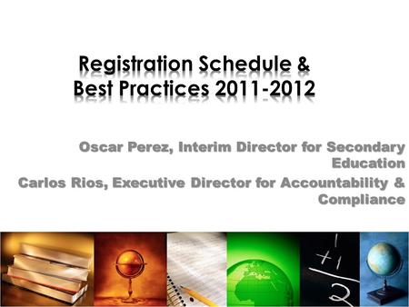 Oscar Perez, Interim Director for Secondary Education Carlos Rios, Executive Director for Accountability & Compliance.