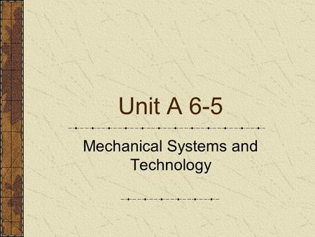 Unit A 6-5 Mechanical Systems and Technology. Problem Area 6 Agricultural Power Systems.