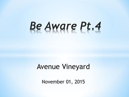 "Avenue Vineyard November 01, 2015. "" 30 I will not say much more to you, for the prince of this world is coming. He has no hold over me…"" John 14:30."