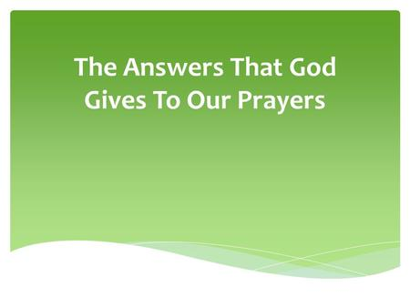 "The Answers That God Gives To Our Prayers. ""I prayed about my problem, but God did not hear or answer my prayer."""