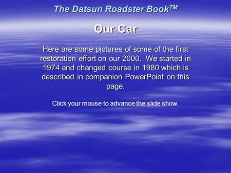 The Datsun Roadster Book TM Our Car Here are some pictures of some of the first restoration effort on our 2000We started in 1974 and changed course in.