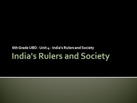 6th Grade UBD - Unit 4 - India's Rulers and Society.