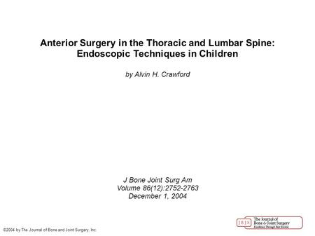 Anterior Surgery in the Thoracic and Lumbar Spine: Endoscopic Techniques in Children by Alvin H. Crawford J Bone Joint Surg Am Volume 86(12):2752-2763.