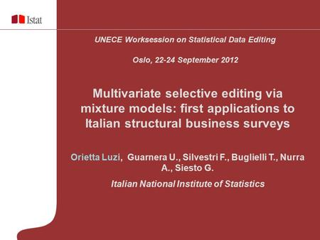 Multivariate selective editing via mixture models: first applications to Italian structural business surveys Orietta Luzi, Guarnera U., Silvestri F., Buglielli.