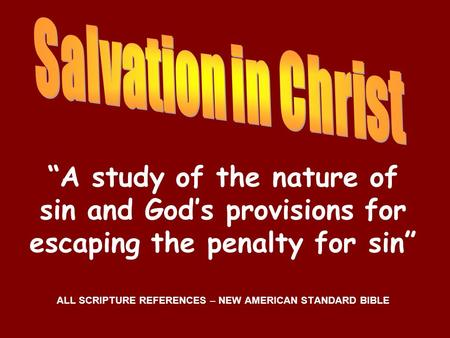 """A study of the nature of sin and God's provisions for escaping the penalty for sin"" ALL SCRIPTURE REFERENCES – NEW AMERICAN STANDARD BIBLE."