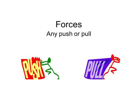 Forces Any push or pull. Forces any push or pull wants to change the motion of an object has size has direction can change speed can change direction.