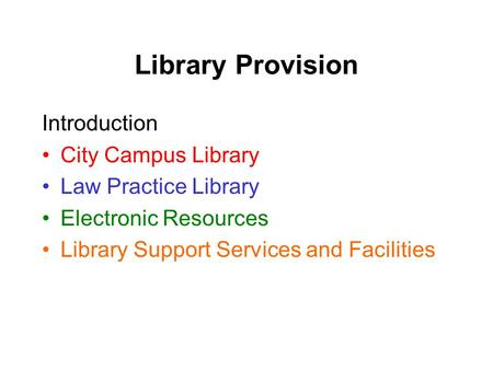 Library Provision Introduction City Campus Library Law Practice Library Electronic Resources Library Support Services and Facilities.