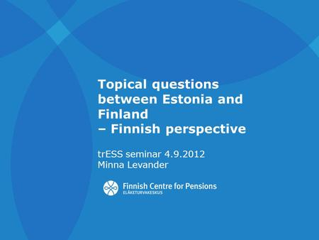 Topical questions between Estonia and Finland – Finnish perspective trESS seminar 4.9.2012 Minna Levander.