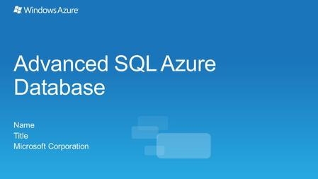 Advanced SQL Azure Database Name Title Microsoft Corporation.