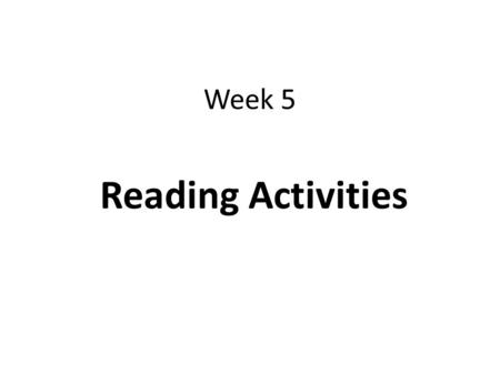 Week 5 Reading Activities. What is reading comprehension ? Understanding a written text: Extracting the required information from it as efficiently as.
