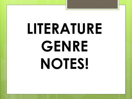 LITERATURE GENRE NOTES!. Poetry 1. Definition: shortened form of writing 2. Figurative Language: metaphors, similes, personification, alliteration 3.