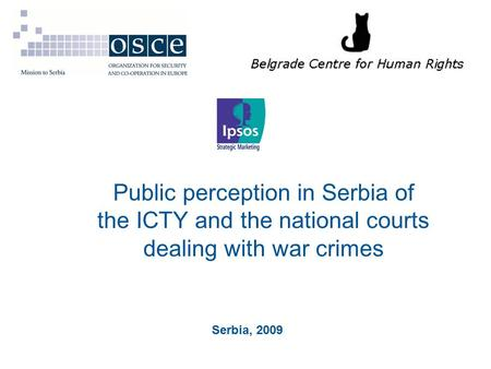 Public perception in Serbia of the ICTY and the national courts dealing with war crimes Serbia, 2009.