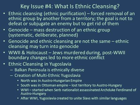 Key Issue #4: What Is Ethnic Cleansing? Ethnic cleansing (ethnic purification) – forced removal of an ethnic group by another from a territory; the goal.