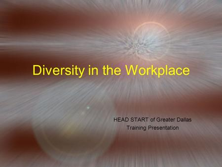 Diversity in the Workplace HEAD START of Greater Dallas Training Presentation.