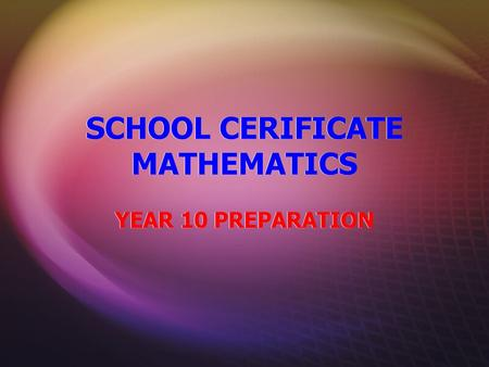 SCHOOL CERIFICATE MATHEMATICS YEAR 10 PREPARATION.