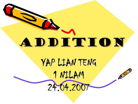YAP LIAN TENG 1 NILAM 24.04.2007 ADDITIONADDITION.