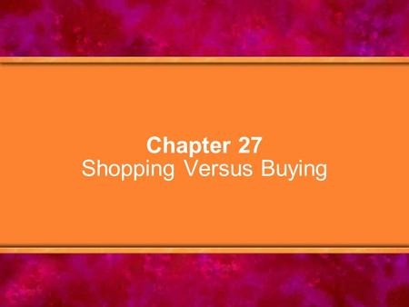 Chapter 27 Shopping Versus Buying. © Copyright 2005 Delmar Learning, a division of Thomson Learning, Inc.2 Chapter Objectives 1.Identify differences between.