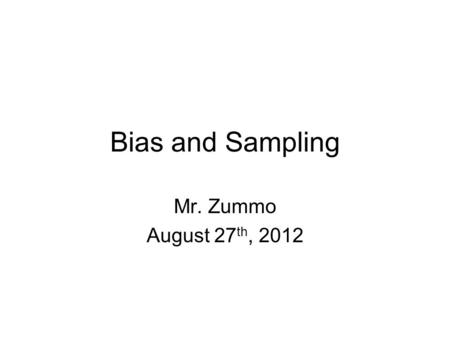 Bias and Sampling Mr. Zummo August 27 th, 2012. Bias After reviewing the materials about the dress code, what do you notice about the different responses.