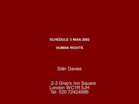 SCHEDULE 3 NIAA 2002 HUMAN RIGHTS Siân Davies 2-3 Gray's Inn Square London WC1R 5JH Tel: 020 72424986.