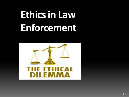 ethics in law enforcement Since that time women have continued to join the police community and have  a  crucial role in changing the appearance of law enforcement.