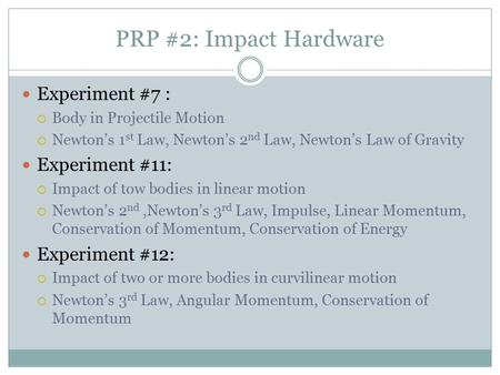 PRP #2: Impact Hardware Experiment #7 :  Body in Projectile Motion  Newton's 1 st Law, Newton's 2 nd Law, Newton's Law of Gravity Experiment #11:  Impact.