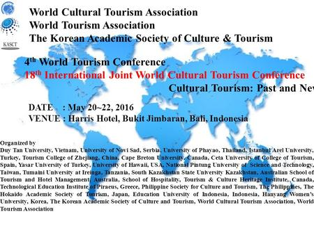 World Cultural Tourism Association World Tourism Association The Korean Academic Society of Culture & Tourism 4 th World Tourism Conference 18 th International.