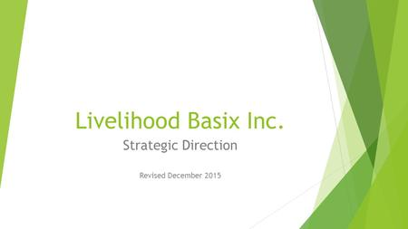 Livelihood Basix Inc. Strategic Direction Revised December 2015.