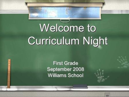 Welcome to Curriculum Night First Grade September 2008 Williams School First Grade September 2008 Williams School.