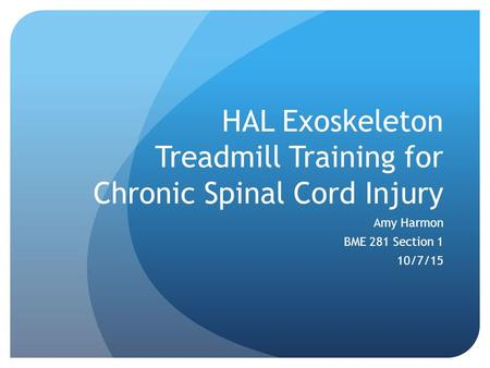 HAL Exoskeleton Treadmill Training for Chronic Spinal Cord Injury Amy Harmon BME 281 Section 1 10/7/15.
