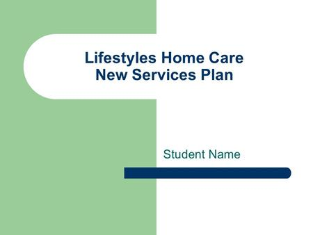 Lifestyles Home Care New Services Plan Student Name.