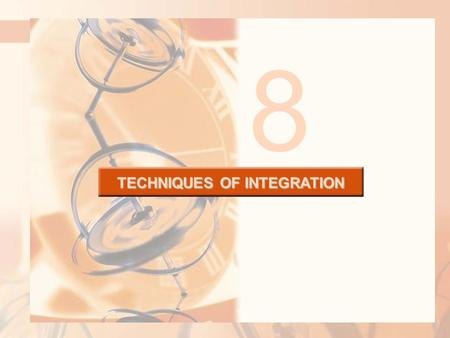 8 TECHNIQUES OF INTEGRATION. Due to the Fundamental Theorem of Calculus (FTC), we can integrate a function if we know an antiderivative, that is, an indefinite.