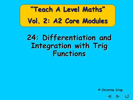 "24: Differentiation and Integration with Trig Functions © Christine Crisp ""Teach A Level Maths"" Vol. 2: A2 Core Modules."