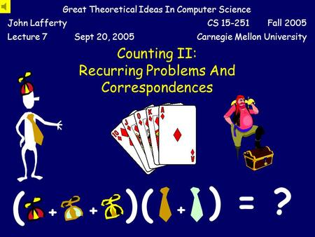 Counting II: Recurring Problems And Correspondences Great Theoretical Ideas In Computer Science John LaffertyCS 15-251 Fall 2005 Lecture 7Sept 20, 2005Carnegie.