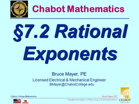 MTH55_Lec-40_sec_7-2b_Rational_Exponents.ppt 1 Bruce Mayer, PE Chabot College Mathematics Bruce Mayer, PE Licensed Electrical.