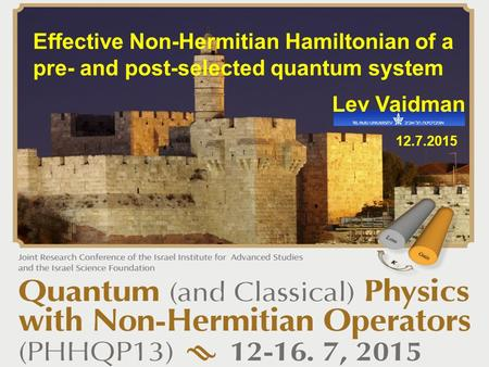 Effective Non-Hermitian Hamiltonian of a pre- and post-selected quantum system Lev Vaidman 12.7.2015.