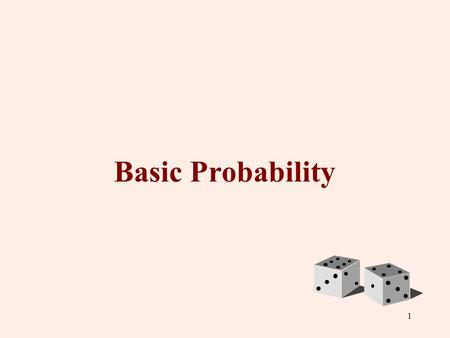 1 Basic Probability. 2 Sample Spaces Collection of all possible outcomes e.g.: All six faces of a die: e.g.: All 52 cards a deck of bridge cards.