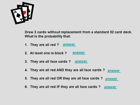 Draw 3 cards without replacement from a standard 52 card deck. What is the probability that: 1.They are all red ? 2.At least one is black ? 3.They are.