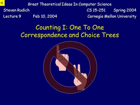 Counting I: One To One Correspondence and Choice Trees Great Theoretical Ideas In Computer Science Steven RudichCS 15-251 Spring 2004 Lecture 9Feb 10,