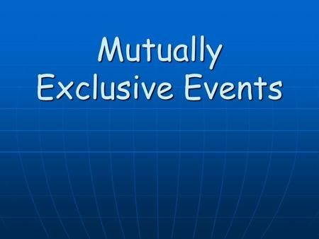 Mutually Exclusive Events. In some situations, more than one event could occur during a single trial. In some situations, more than one event could occur.