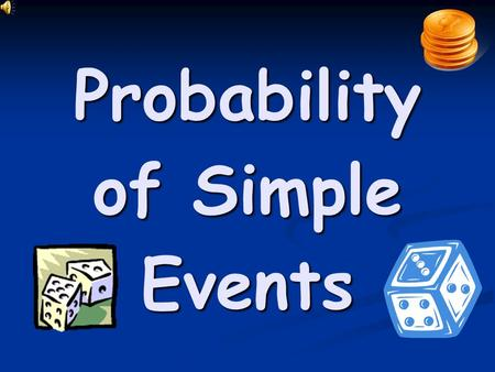 Probability of Simple Events. Vocabulary:  Outcome – one possible result of a probability.  Sample Space – the list of possible outcomes for a probability.