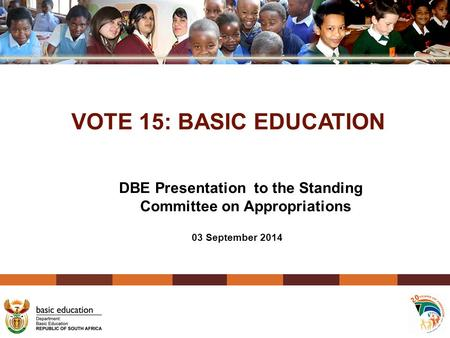 VOTE 15: BASIC EDUCATION DBE Presentation to the Standing Committee on Appropriations 03 September 2014.
