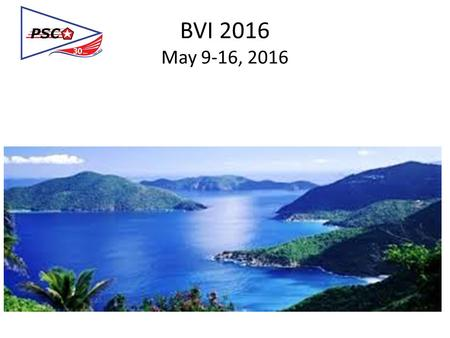 BVI 2016 May 9-16, 2016. British Virgin Islands How do I get there? Fly to St Thomas US Virgin Island Round Trip About $400.
