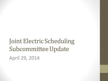 Joint Electric Scheduling Subcommittee Update April 29, 2014.