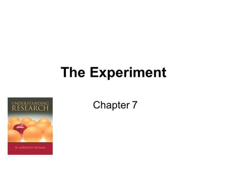 The Experiment Chapter 7. Doing Experiments In Everyday Life Experiments in psychology use the same logic that guides experiments in biology or engineering.