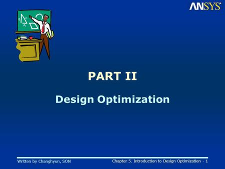 Written by Changhyun, SON Chapter 5. Introduction to Design Optimization - 1 PART II Design Optimization.