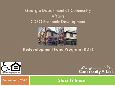 Georgia Department of Community Affairs CDBG Economic Development Redevelopment Fund Program (RDF) Staci Tillman December 3, 2015.
